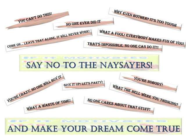 Inspirational picture that will show you How to say no to the naysayers when they are just nay-saying.