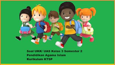 Download soal latihan ukk/ uas pai/ agama islam kls 3 sd/ sdit semester 2 genap/ terbaru tahun 2017 www.soalbagus.com