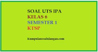 Download Soal UTS IPA Kelas 6 Semester 1 Plus Jawaban KTSP Plus jawabannya gratis