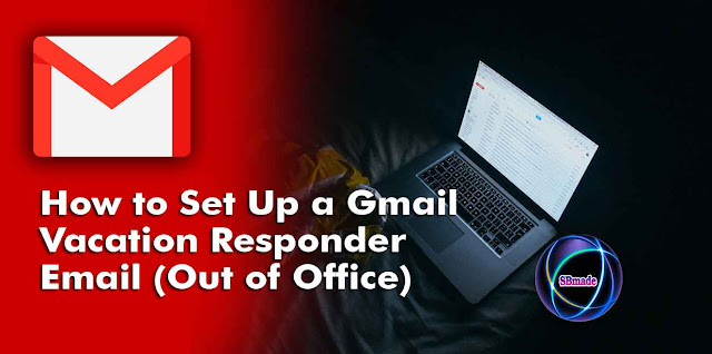 How to Set Up a Gmail Vacation Responder Email (Out of Office