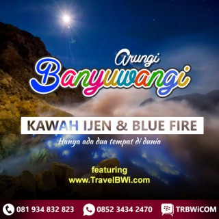Paket H Tour Wisata Banyuwangi - Kawah Ijen Blue Fire