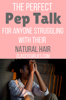 Pep talk for anyone struggling with their natural hair - ClassyCurlies