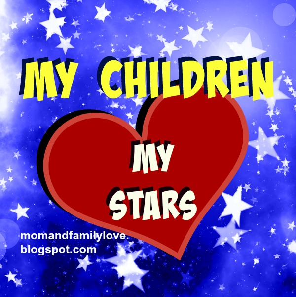 Nice quotes for my kids, children, daughters, boys, sons, I love my kids, proudly mom, nice images about my family for facebook status by Mery Bracho.