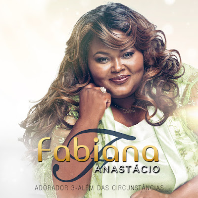 Fabiana Anastácio - Adorador 3 - Além das Circunstâncias 2017