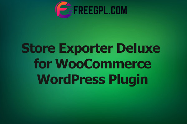 Store Exporter Deluxe for WooCommerce Nulled Download Free