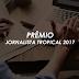 PRÊMIO JORNALISTA TROPICAL 2017