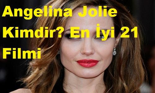 Angelina Jolie Kimdir? En İyi 21 Filmi