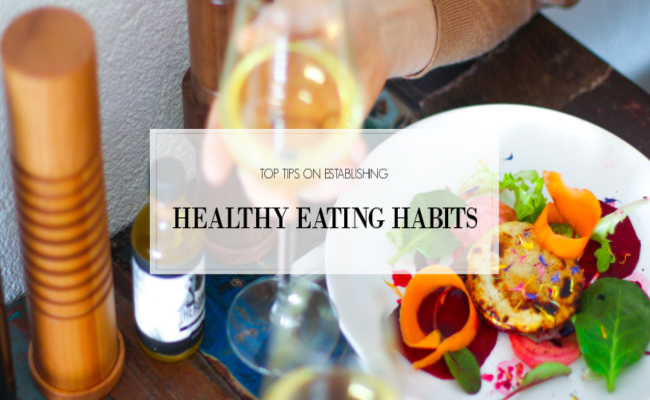 Top Tips on Establishing Healthy Eating Habits