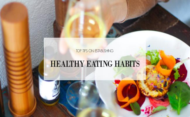 Top Tips on Establishing Healthy Eating Habits
