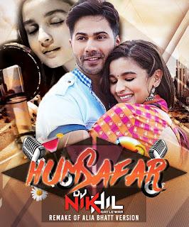Humsafar (Remake of Alia Bhatt Version) - DJ NIKhil