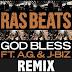 Ras Beats feat. A.G. & JBiz - God Bless (Remix)