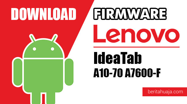 Download Firmware / Stock ROM Lenovo IdeaTab A10-70 A7600-F All Versions
