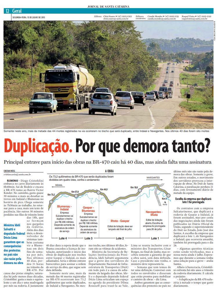 A reportagem do jornalista Cristian Edel Weiss, Cristian Weiss, que a presidente da República, Dilma Rousseff, leu sobre a BR-470 e decidiu ordenar o DNIT e começar as obras de duplicação imediatamente