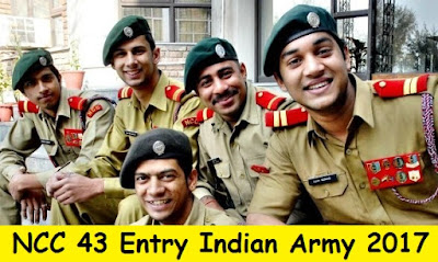 NCC 43 Entry recruitment Indian Army 2017