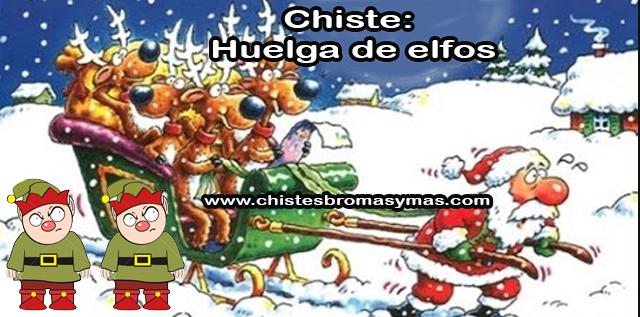 Chiste: Huelga de elfos, esto era Santa Claus que se estaba preparando para hacer su viaje anual repartiendo regalos. Los elfos estaban de huelga, así que tuvo que hacer horas extra con la lista de regalos.
