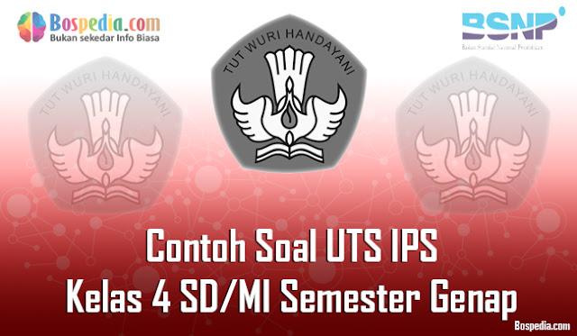 Lengkap - Contoh Soal UTS IPS Kelas 4 SD/MI Semester Genap Terbaru