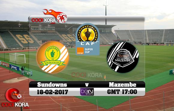 مشاهدة مباراة صن داونز ومازيمبي اليوم 18-2-2017 في كأس السوبر الأفريقي