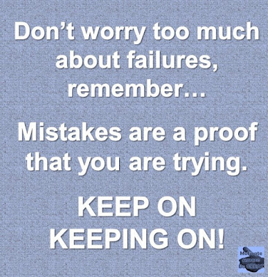 "Motivational Pictures Quotes, Facebook Page, MotivateAmazeBeGREAT, Inspirational Quotes, Motivation, Quotations, Inspiring Pictures, Success, Quotes About Life, Life Hack:  ""Don't worry too much about failures, remember...Mistakes are a proof that you are trying. KEEP ON KEEPING ON!"""