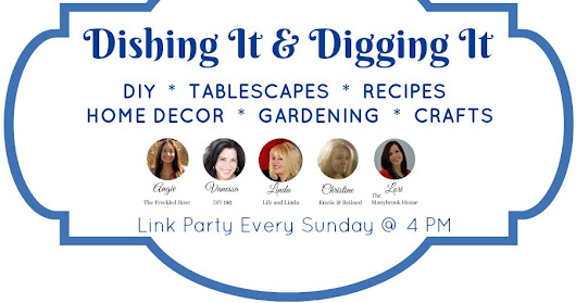 Dishing It & Digging It Link Party #136