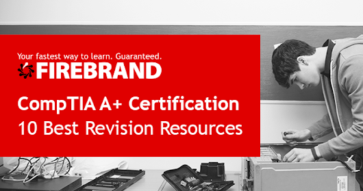 10 CompTIA A+ Revision Resources To Pass First Time