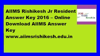 AIIMS Rishikesh Jr Resident Answer Key 2016 – Online Download AIIMS Answer Key www.aiimsrishikesh.edu.in