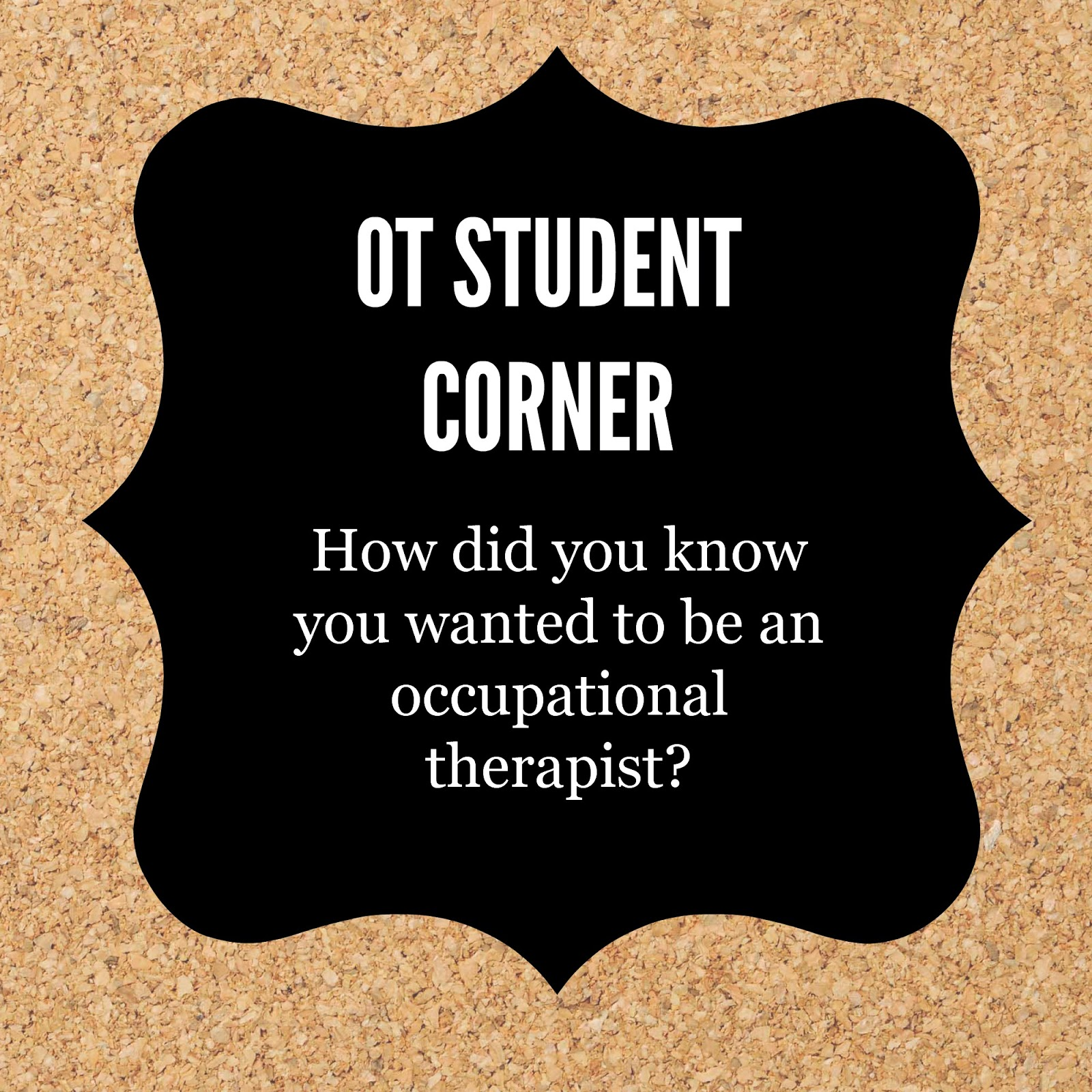 ot cafe ot student corner how did you know you wanted to be an ot  ot student corner how did you know you wanted to be an ot
