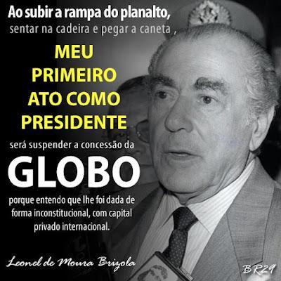 Leonel Brizola foi o único político que enfrentou a Globo no Brasil, Lula e Dilma se acovardaram
