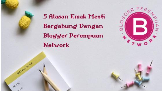 5 Alasan  Emak Mesti Bergabung Dengan Blogger Perempuan Network