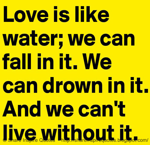 love is like water we can We flood the streets like a water main burst and released,  and i can walk on  water but i stagger on the liquor,  i love it i hug the road like an old friend.