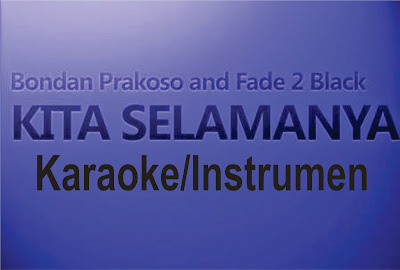 Download Instrumen Lagu Bondan Prakoso & Fade 2 Black - Kita Selamanya