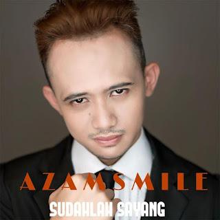 Azam Smile - Sudahlah Sayang MP3