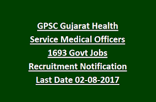GPSC Gujarat Health Service Medical Officers 1693 Govt Jobs Recruitment Notification Last Date 02-08-2017