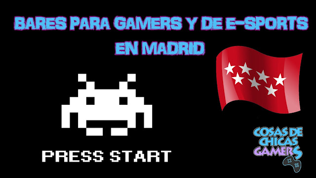 Bares gamers y e-sports en Madrid