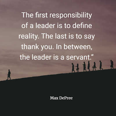 "leader is a servant."" Max DePree"
