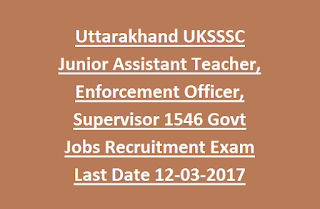 Uttarakhand UKSSSC Junior Assistant Teacher, Enforcement Officer, Supervisor 1546 Govt Jobs Recruitment Exam Last Date 12-03-2017