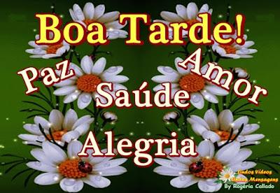 Boa Tarde! Paz Amor Saúde Alegria