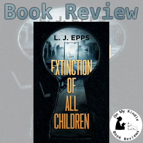On My Kindle BR reviews 'Extinction of All Children' by L.J. Epps!