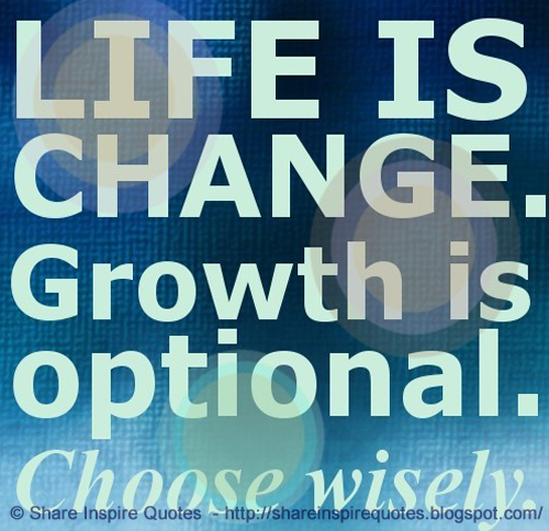 Life Is Change Growth Is Optional Choose Wisely Share Inspire