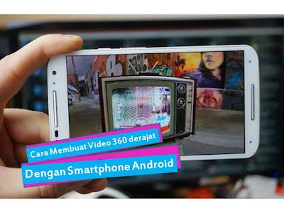 Cara Membuat Video 360 Derajat Dengan Smartphone Android