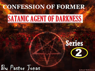 Confession Of Former Satanic Agent Of Darkness By Pastor Jonas Series 2
