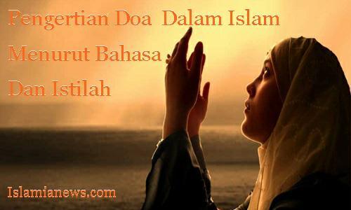 Pengertian Doa Menurut Bahasa Istilah Dalam Agama Islam  Lengkap