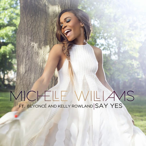 Michelle Williams - Say Yes (feat. Beyoncé & Kelly Rowland) - Single Cover