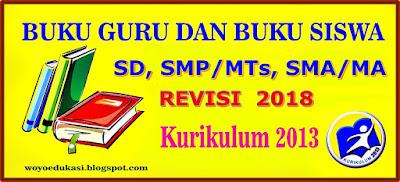 BUKU GURU DAN SISWA KURIKULUM 2013 EDISI REVISI 2018 SD, SMP, SMA