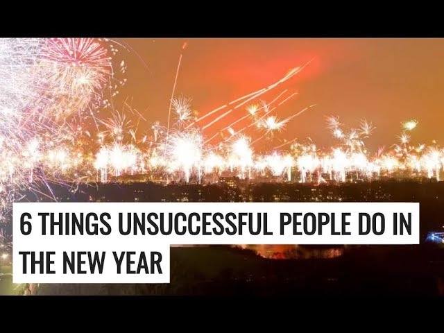 6 Things Unsuccessful People Do In The New Year [video]