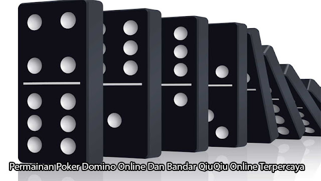 Permainan Poker Domino Online Dan Bandar QiuQiu Online Terpercaya
