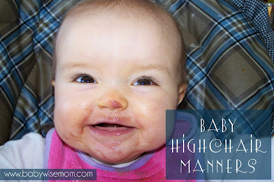 How to Teach Your Baby Highchair Manners. Tips to help baby have good manners while eating.
