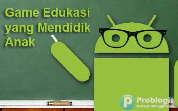Game android edukasi yang mendidik anak