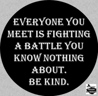 "Motivational Pictures Quotes, Facebook Page, MotivateAmazeBeGREAT, Inspirational Quotes, Motivation, Quotations, Inspiring Pictures, Success, Quotes About Life, Life Hack: ""Everyone you meet is fighting a battle you know nothing about. Be Kind."""