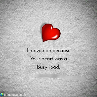 I Moved On Because  Your Heart Was A  Busy Road.!!  Urdushayari.club  #Quotes #lines