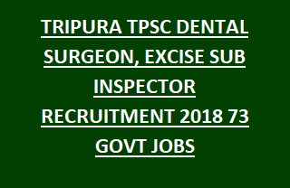 TRIPURA TPSC DENTAL SURGEON, EXCISE SUB INSPECTOR RECRUITMENT 2018 NOTIFICATION 73 GOVT JOBS